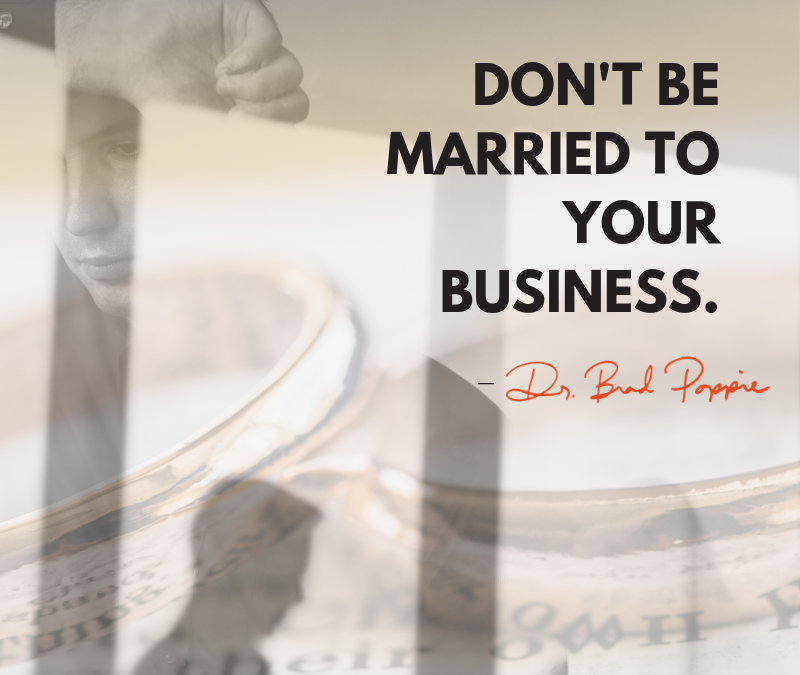 Are You Married to Your Business?