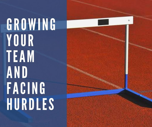 Growing Your Team and Facing Hurdles