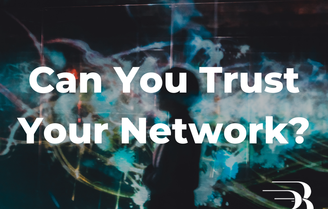 Can You Trust Your Network?