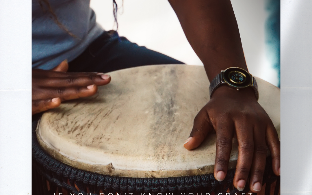 If you don't know your craft, you will never dance to the beat of your own drum
